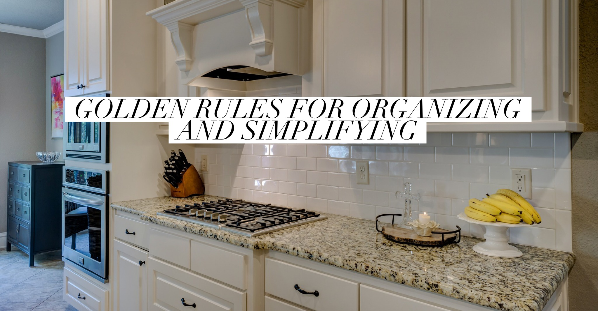 Golden Rules To Help You Organize And Simplify Your Home